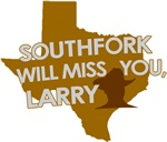 SOUTHFORK WILL MISS YOU, LARRY