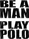 be a man (water polo t-shirt)