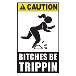 Bitches Be Trippin