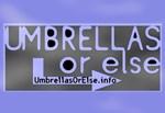 Umbrellas Or Else