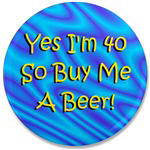 I'm 40 So Buy Me A Beer
