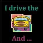 I Drive The School Bus And ...