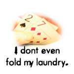 I don't even fold my laundry