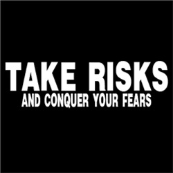 Take Risks and Conquer Your FEARS #