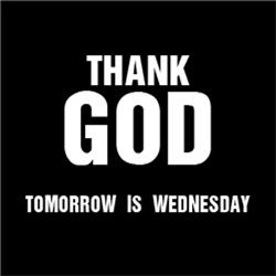 Thank GOD Tomorrow is Wednesday