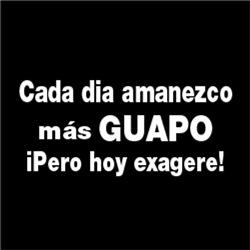 Cada dia amanezco mas GUAPO iPero hoy exagere!