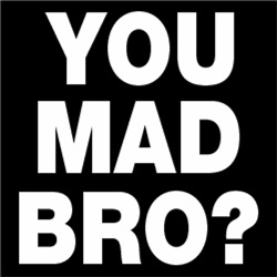 You Mad Bro?? FUNNY