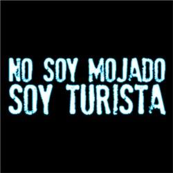 NO SOY MOJADO, SOY TURISTA