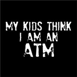 My Kids Think I Am An ATM