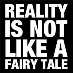 Reality Is Not Like A Fairy Tale