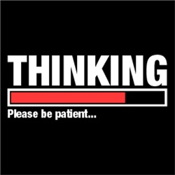 THINKING.. Please Be Patient