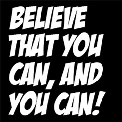 Believe That You Can, And You CAN!