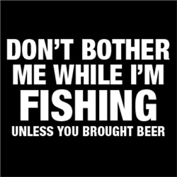 Don't Bother Me While I'm Fishing Unless