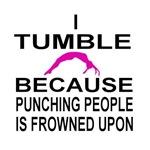I tumble because