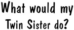 What would Twin <strong>Sister</strong> do