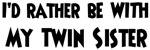 I'd rather: <strong>Twin</strong> <strong>Sister</strong>