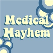 MEDICAL MAYHEM
