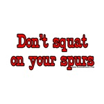 Don't Squat On Your Spurs