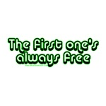 The 1st One's Always Free