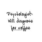 Will Diagnose For Coffee