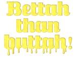 Bettah Than Buttah