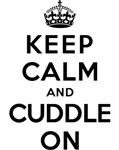 KEEP CALM AND CUDDLE ON
