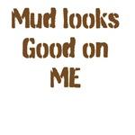 Mud looks good on me