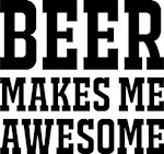 Beer makes me awesome