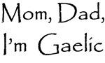 I'm Gaelic
