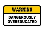 Warning, Dangerously Overeducated - T-Shirts