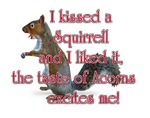 I kissed a squirrell and I liked it, the taste of