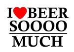 I Love Beer Soooo Much