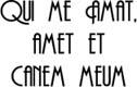 Qui me Amat, Amet et Canem Meum