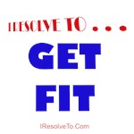 I Resolve To . . . Get Fit!