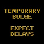 Temporary Bulge Expect Delays