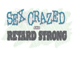 Sex Crazed and Retard Strong