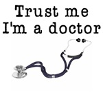 Trust me. I'm a doctor. Great gift for doctors and