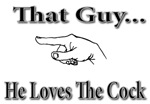 That Guy...He Loves The Cock
