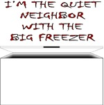 I'm The Quiet Neighbor With The Big Freezer