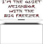 I'm The Quiet Neighbor With The Big Freezer