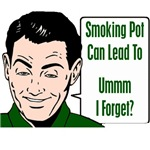 Smoking Pot Can Lead To....Ummm, I Forget