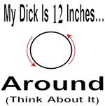 My Dick Is 12 Inches... Around