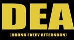 DEA (Drunk Every Afternoon)