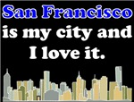 San Francisco Is My City And I Love It