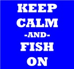 Keep Calm And Fish On (Blue)