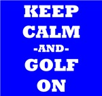 Keep Calm And Golf On (Blue)