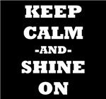Keep Calm And Shine On (Black)