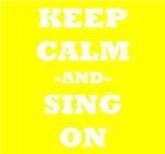 Keep Calm And Sing On (Yellow)