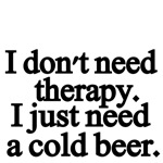 I don't nee therapy. I just need a cold beer.
