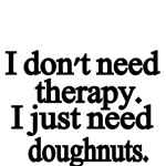 I don't need therapy. I just need doughnuts.